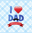 happy fathers day happy father day i love dad vector image vector image