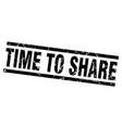 square grunge black time to share stamp vector image vector image
