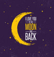 i love you to the moon and back whimsical vector image