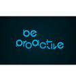 Be Proactive slogan vector image