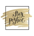 stay positive handwritten lettering motivational vector image vector image