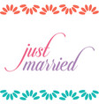just married calligraphy typography vector image vector image