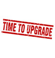 square grunge red time to upgrade stamp vector image vector image