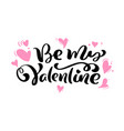 calligraphy phrase be my valentine with pink vector image vector image