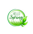 hello spring badge with green leaf frame and grass vector image vector image