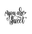 you are sweet hand lettering romantic quote vector image vector image