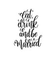 eat drink and be married hand lettering romantic vector image vector image