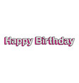 happy birthday bright inscription vector image vector image