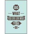 Work quote poster Do what you love love what you vector image vector image