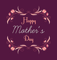 Happy Mothers Day Greeting Card with Flowers vector image vector image