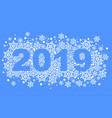 2019 happy new year text number of snowflakes vector image vector image