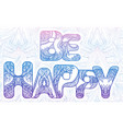 doodle inscription be happy with zen pattern and vector image vector image