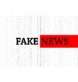 fake news concept red black and white vector image vector image