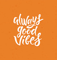 Always good vibes vector image
