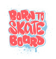 born to skate board t-shirt graphics vector image vector image