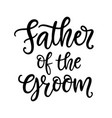 father groom lettering wedding calligraphy vector image vector image