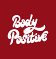 body positive hand drawn lettering isolated vector image vector image