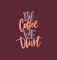 in coffee we trust funny slogan or quote vector image vector image