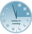 winter is coming welcome clock of seasons vector image vector image