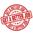 get a better job red grunge stamp vector image vector image