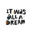 it was all a dream hand drawn lettering vector image