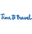 lettering inscription for travel vector image vector image