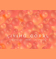 living coral abstract blurred balls vector image
