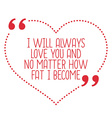 Funny love quote I will always love you and no vector image vector image