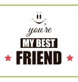 YOU ARE MY BEST Friend vector image