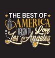 los angeles quotes and slogan good for print the vector image vector image