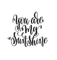 you are my sunshine hand lettering romantic quote vector image vector image