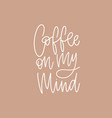 coffee on my mind funny phrase slogan quote or vector image