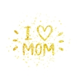 I love mom - golden letter with heart vector image vector image