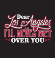 los angeles quotes and slogan good for print dear vector image vector image