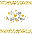 Be my Valentine greeting card Glitter gold and vector image
