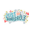 just be yourself motivation vintage lettering vector image vector image