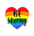 be strong slogan inspirational gay pride poster vector image