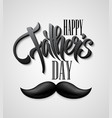 Happy Fathers Day mustache card vector image