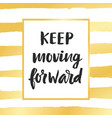 keep moving forward vector image