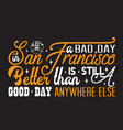san francisco quotes and slogan good for print a vector image vector image