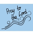 lettering Pray to the Lord on a blue background vector image vector image