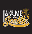 seattle quotes and slogan good for print take me vector image vector image