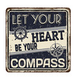 let your heart be your compass vintage rusty vector image