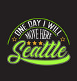 seattle quotes and slogan good for print one day vector image vector image