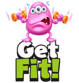 font design for word get fit with monster doing vector image vector image