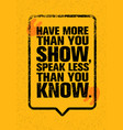 have more than you show speak less than you know vector image vector image