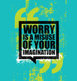 worry is a misuse of imagination inspiring vector image vector image