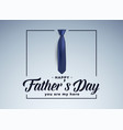 happy fathers day greeting with realistic tie vector image vector image