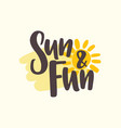 sun and fun slogan handwritten with cursive vector image vector image