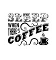 coffee quote why sleep when there s coffee vector image vector image